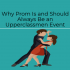Why Prom Is and Should Always Be an Upperclassmen Event
