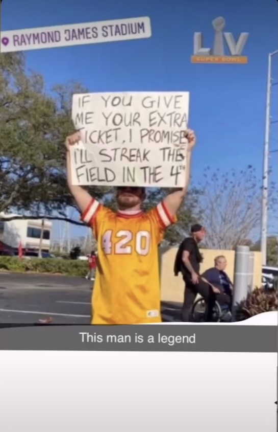 Taken+from+a+story+of+a+fan+going+to+the+Super+Bowl%2C+the+infamous+Super+Bowl+LV+streaker+holds+up+a+sign+asking+for+an+extra+ticket+and+stating+his+intentions+if+he+gets+in.+Surprisingly+enough%2C+a+fan+was+generous+and+gave+him+his+extra+ticket+and+the+rest+is+history.+The+man+ended+up+streaking+on+the+field+and+went+viral.+